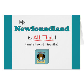 My Newfoundland is All That! Greeting Card