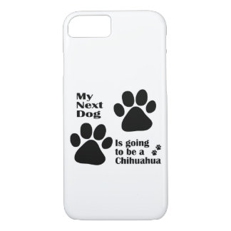 My Next Dog is Going to be a Chihuahua Funny iPhone 8/7 Case
