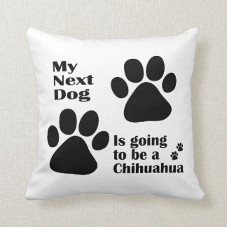 My Next Dog is Going to be a Chihuahua Pillows