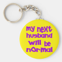 My Next Husband Will Be Normal Keychain
