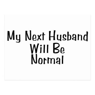 My Next Husband Will Be Normal Postcard