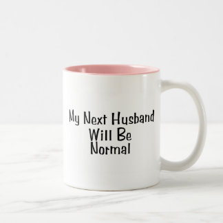 My Next Husband Will Be Normal Two-Tone Coffee Mug