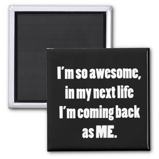 My Next Life Refrigerator Magnet