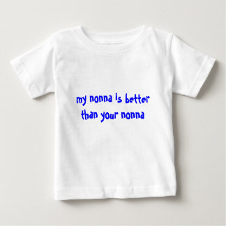 my nonna is better than your nonna baby T-Shirt