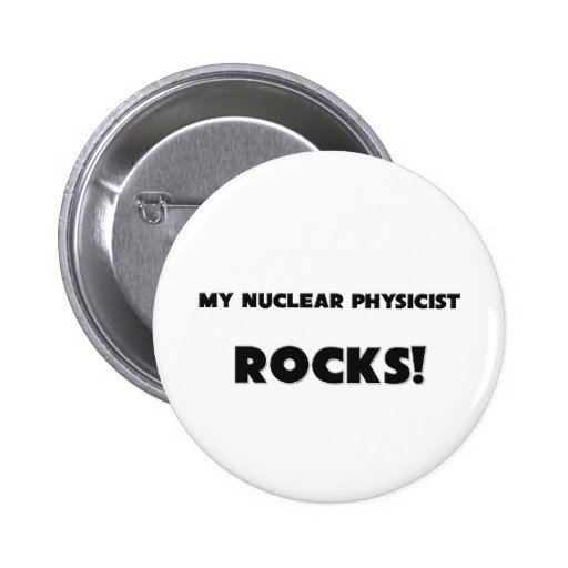 MY Nuclear Physicist ROCKS! Pinback Button