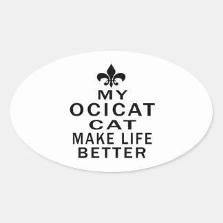 My Ocicat Cat Make Life Better Oval Sticker