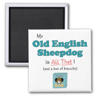 My Old English Sheepdog is All That! 2 Inch Square Magnet