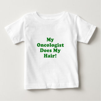 My Oncologist Does My Hair Baby T-Shirt