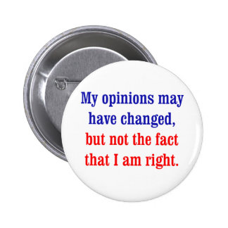 My opinions may have changed pinback button