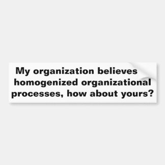 My organization believes, how about yours? bumper sticker