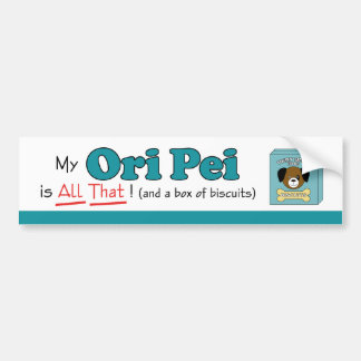 My Ori Pei is All That! Bumper Stickers