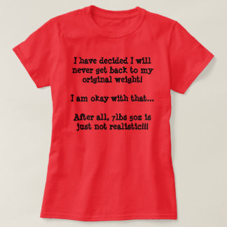 My Original Weight, Not Realistic! T-Shirt