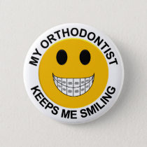 My Orthodontist Keeps Me Smiling Button / Pin