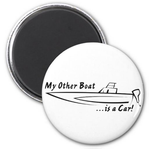 My Other Boat is a Car! 2 Inch Round Magnet