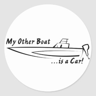 My Other Boat is a Car! Round Sticker