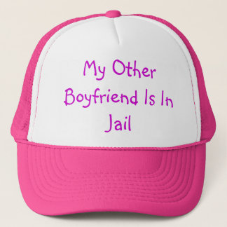 My Other Boyfriend is in Jail Trucker Hat