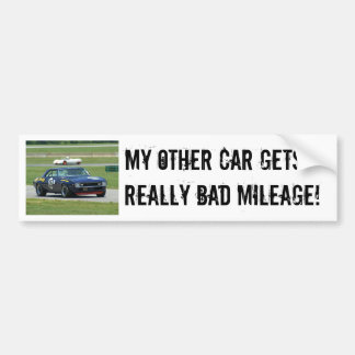 My other car gets really bad mileage! bumper sticker