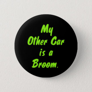 My Other Car is a Broom. Pinback Button