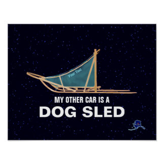 My Other Car Is A Dog Sled Poster