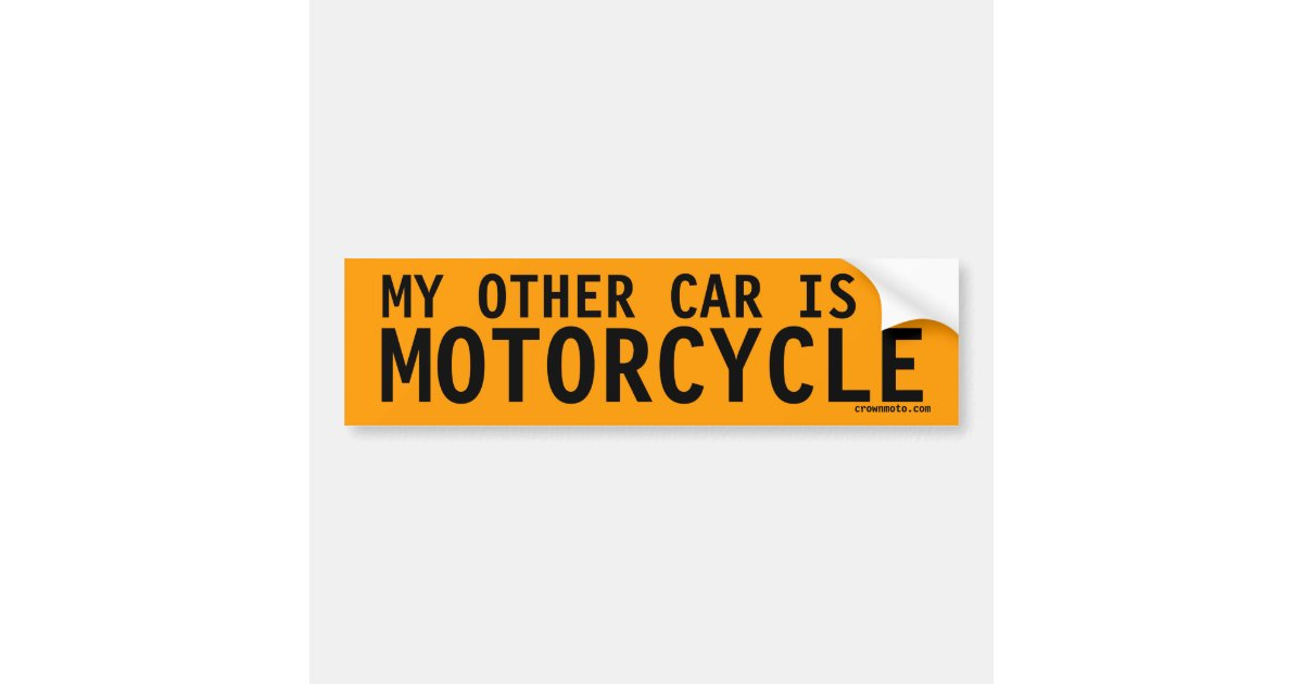 My Other Car Is A Motorcycle Bumper Sticker Zazzlecom - Custom motorcycle bumper stickers awareness