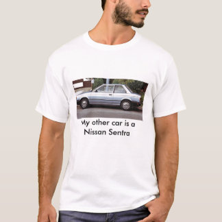 My other car is a Nissan Sentra T-Shirt