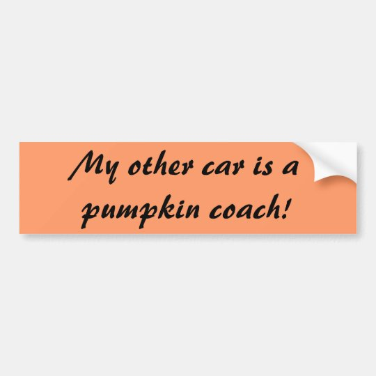 My other car is a pumpkin coach! bumper sticker