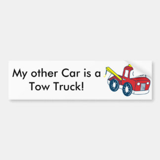 My other Car is a Tow Truck! Bumper Sticker
