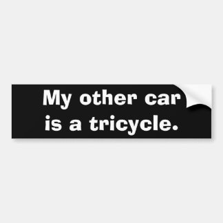 My other car is a tricycle. bumper sticker
