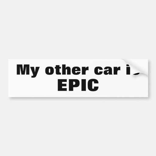 My other car is Epic Bumper Sticker