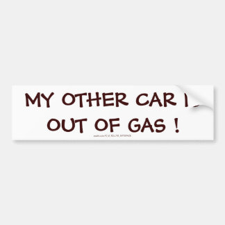MY OTHER CAR IS OUT OF GAS ! BUMPER STICKER