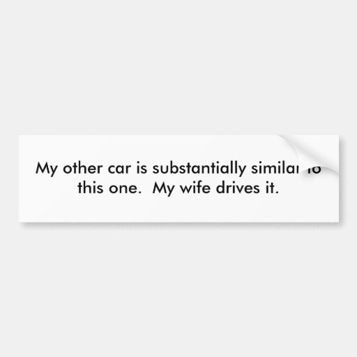 My other car is substantially similar to this o... car bumper sticker