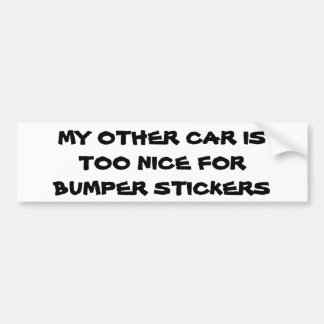 My Other car is to nice for bumper sticker s