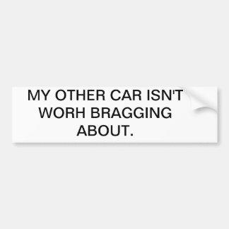 MY OTHER CAR ISN'T WORH BRAGGING ABOUT. BUMPER STICKER