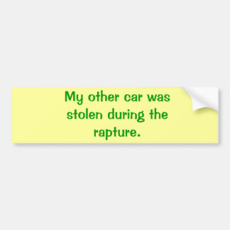 My other car was stolen during the rapture. bumper sticker