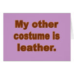 My Other Costume is Leather Greeting Card