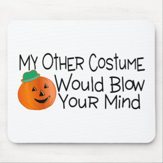 My Other Costume Would Blow Your Mind Mousepad