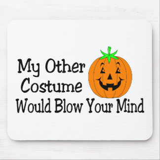 My Other Costume Would Blow Your Mind Pumpkin Mousepads