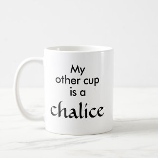 My Other Cup Is a Chalice - Coffee Mug