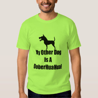 My Other Dog is a DoberHuaHua! T Shirt