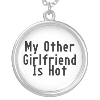 My Other Girlfriend Is Hot Silver Plated Necklace