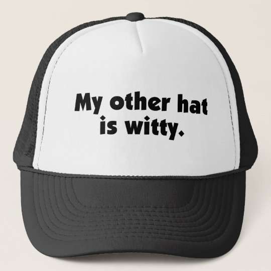 My Other Hat Is Witty