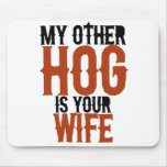 My other hog is your wife mouse pads