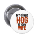 My other hog is your wife pin
