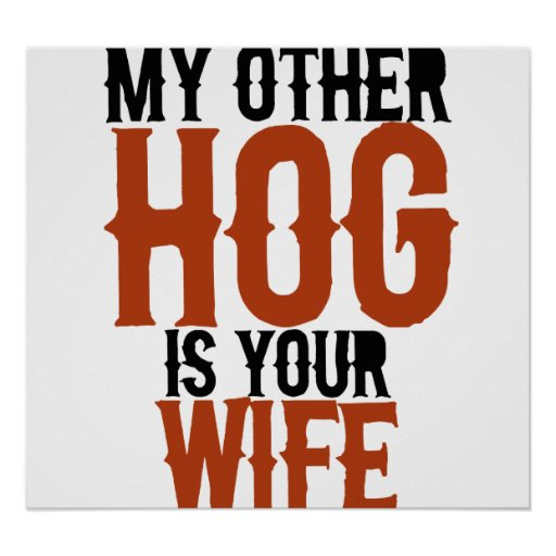 My other hog is your wife posters