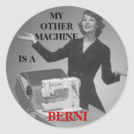 MY OTHER MACHINE IS A BERNI ROUND STICKERS