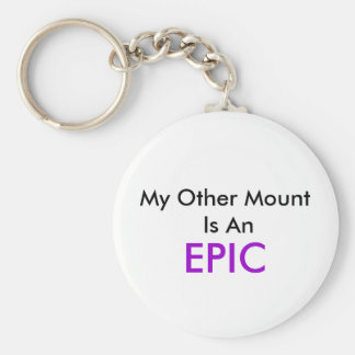 My Other Mount Is An , EPIC Basic Round Button Keychain