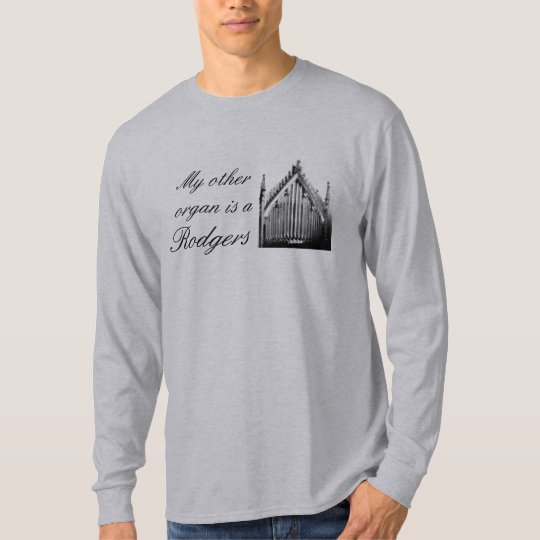 """""""My other organ is a Rodgers""""  music t-shirt"""
