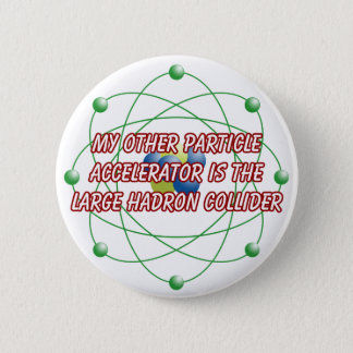 My other particle accelerator badge pinback button