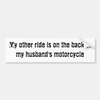 My other ride... back of my husband's motorcycle car bumper sticker