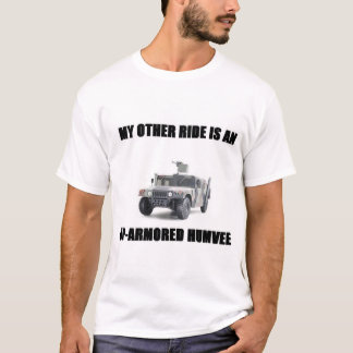 My other ride is an up-armored humvee0 T-Shirt